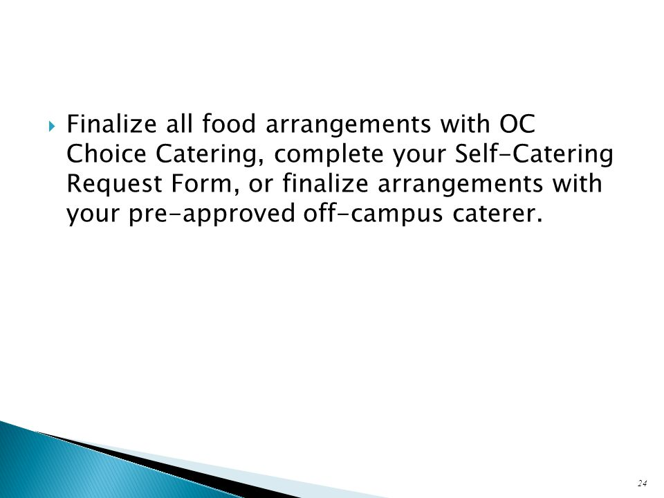  Finalize all food arrangements with OC Choice Catering, complete your Self-Catering Request Form, or finalize arrangements with your pre-approved off-campus caterer.