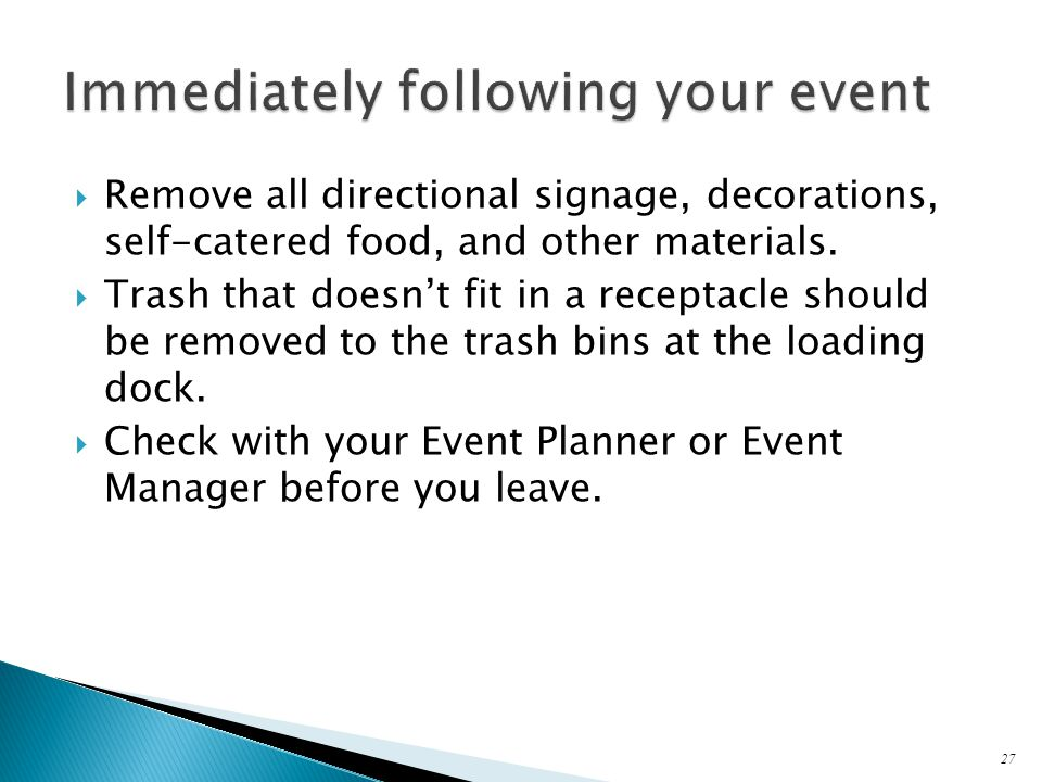  Remove all directional signage, decorations, self-catered food, and other materials.