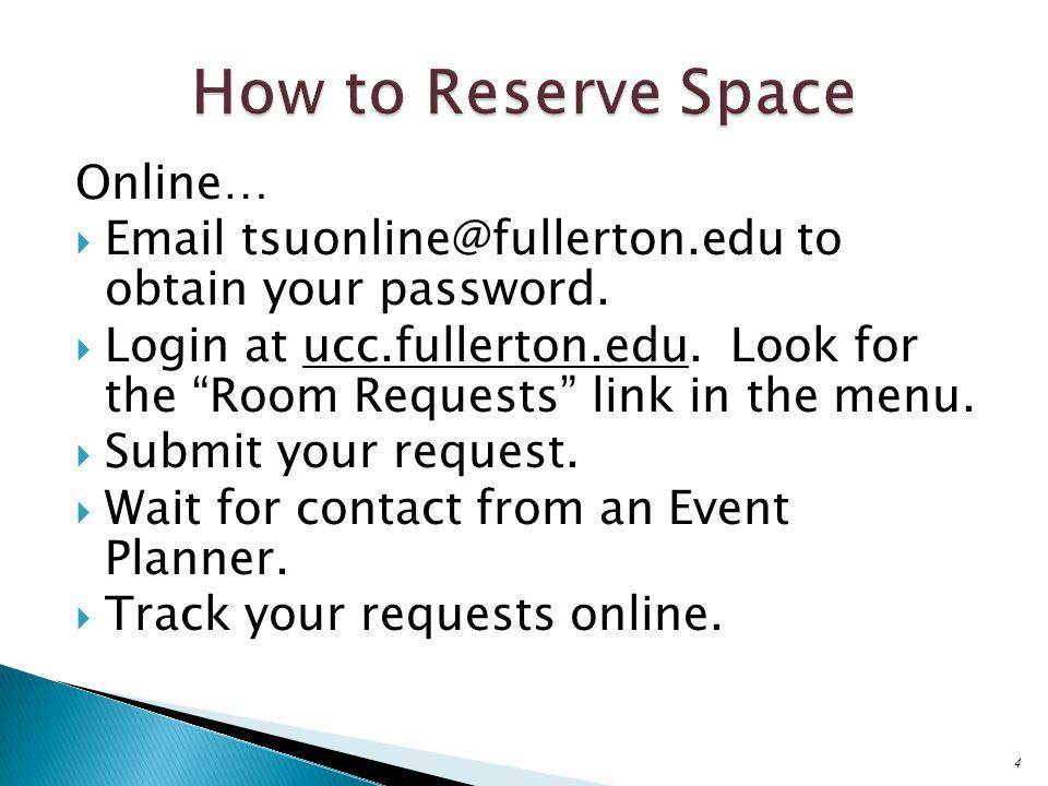 Online…  Email tsuonline@fullerton.edu to obtain your password.
