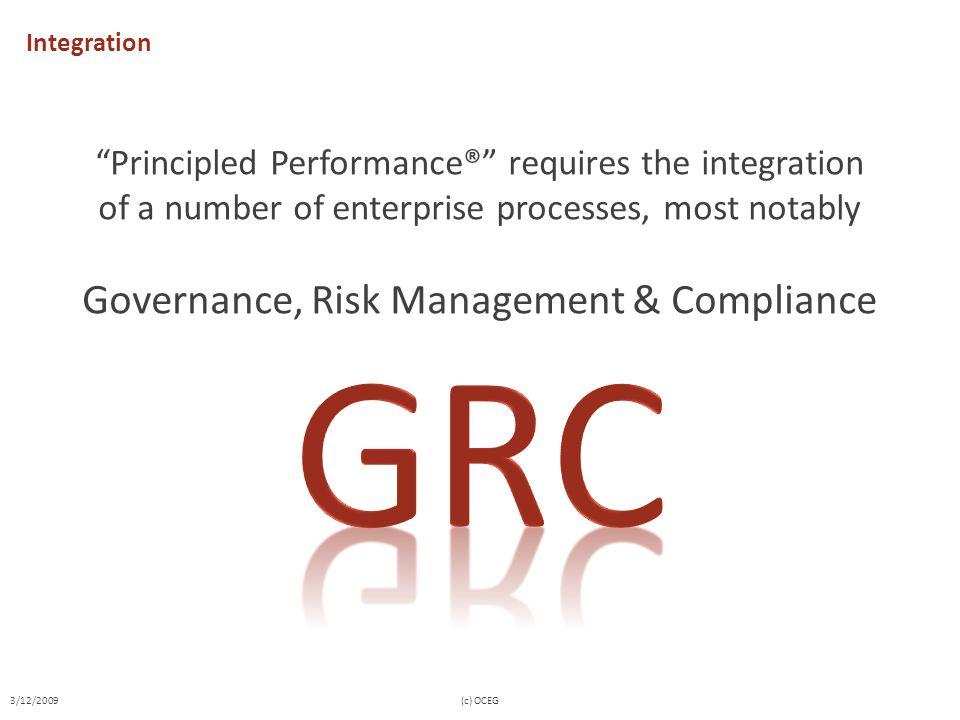 Integration Principled Performance® requires the integration of a number of enterprise processes, most notably Governance, Risk Management & Compliance 3/12/2009(c) OCEG