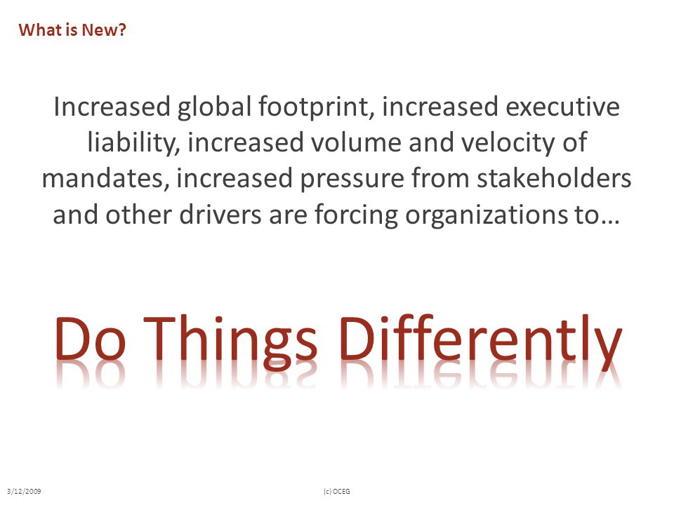 What is New? Increased global footprint, increased executive liability, increased volume and velocity of mandates, increased pressure from stakeholder