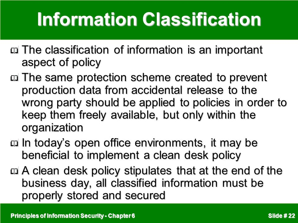 Principles of Information Security - Chapter 6 Slide # 22 Information Classification The classification of information is an important aspect of polic