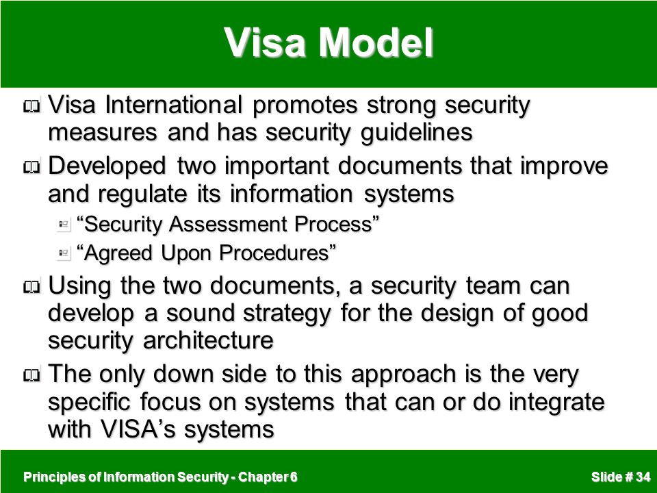Principles of Information Security - Chapter 6 Slide # 34 Visa Model Visa International promotes strong security measures and has security guidelines