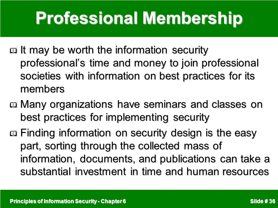 Principles of Information Security - Chapter 6 Slide # 36 Professional Membership It may be worth the information security professional's time and mon