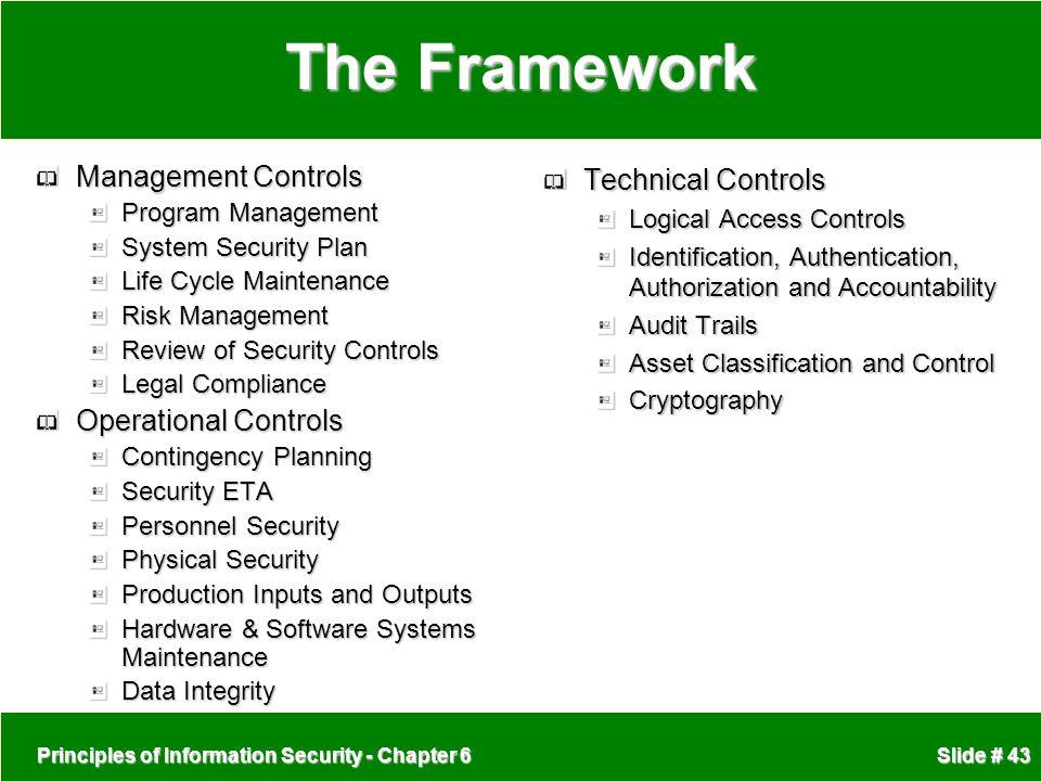 Principles of Information Security - Chapter 6 Slide # 43 The Framework Management Controls Program Management System Security Plan Life Cycle Mainten