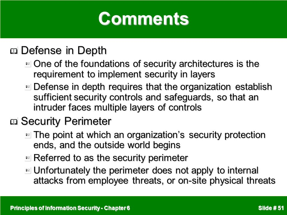 Principles of Information Security - Chapter 6 Slide # 51Comments Defense in Depth One of the foundations of security architectures is the requirement