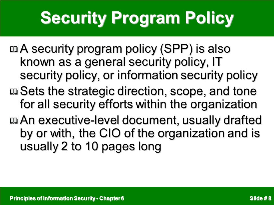 Principles of Information Security - Chapter 6 Slide # 8 Security Program Policy A security program policy (SPP) is also known as a general security p