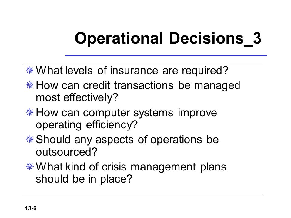 13-6 Operational Decisions_3  What levels of insurance are required.