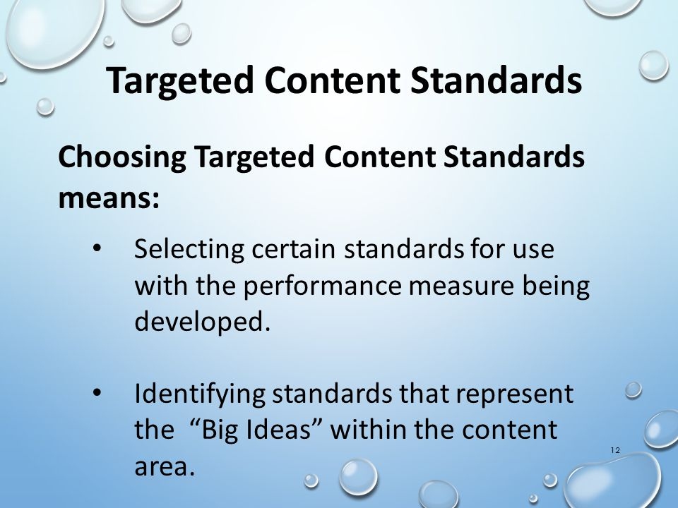 12 Targeted Content Standards Choosing Targeted Content Standards means: Selecting certain standards for use with the performance measure being developed.