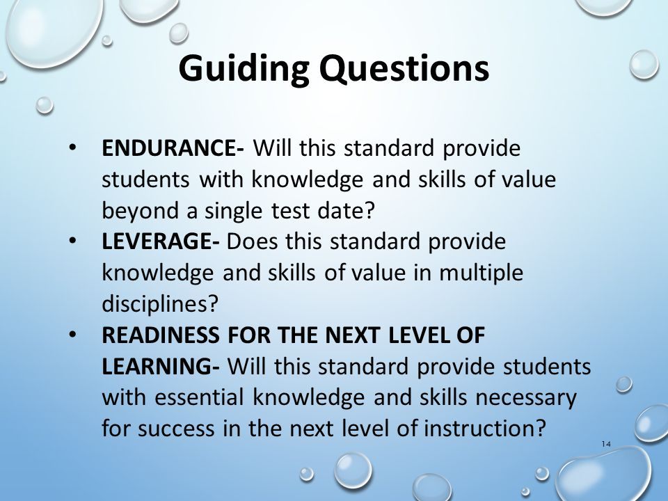 14 Guiding Questions ENDURANCE- Will this standard provide students with knowledge and skills of value beyond a single test date.
