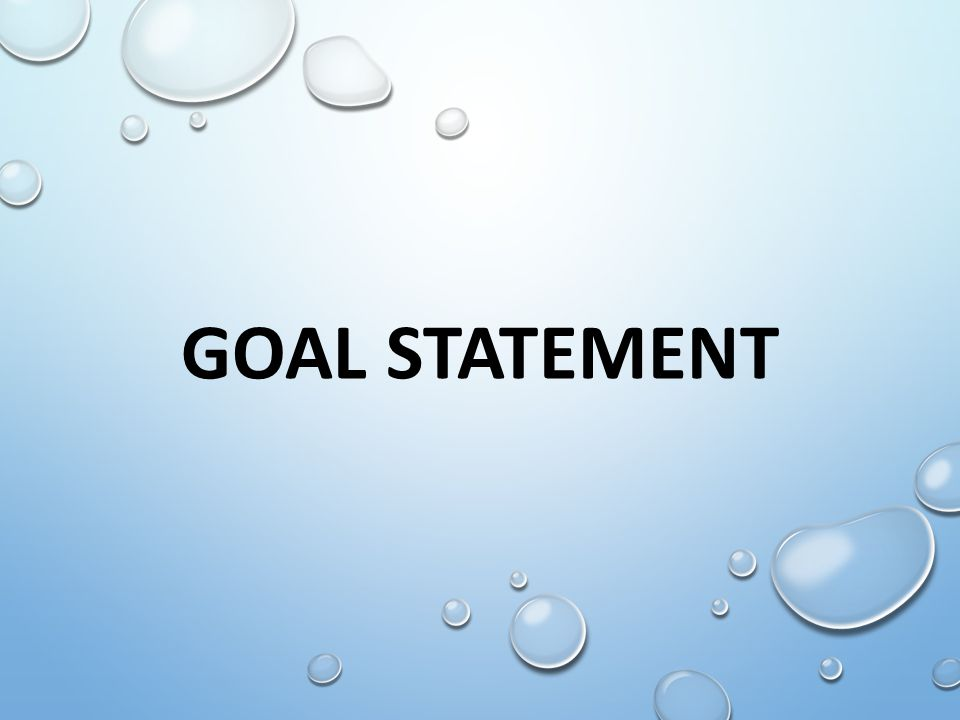 6 What is a Goal Statement.