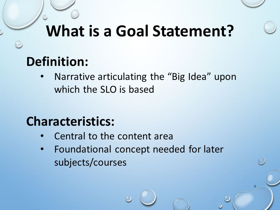 7 Goal Statements Typically addresses: WHAT the Big Idea is in the standards WHY the Big Idea is a central, enduring concept (rationale statement) HOW the skills and knowledge support future learning PDE's SAS portal has identified Big Ideas for most content areas.