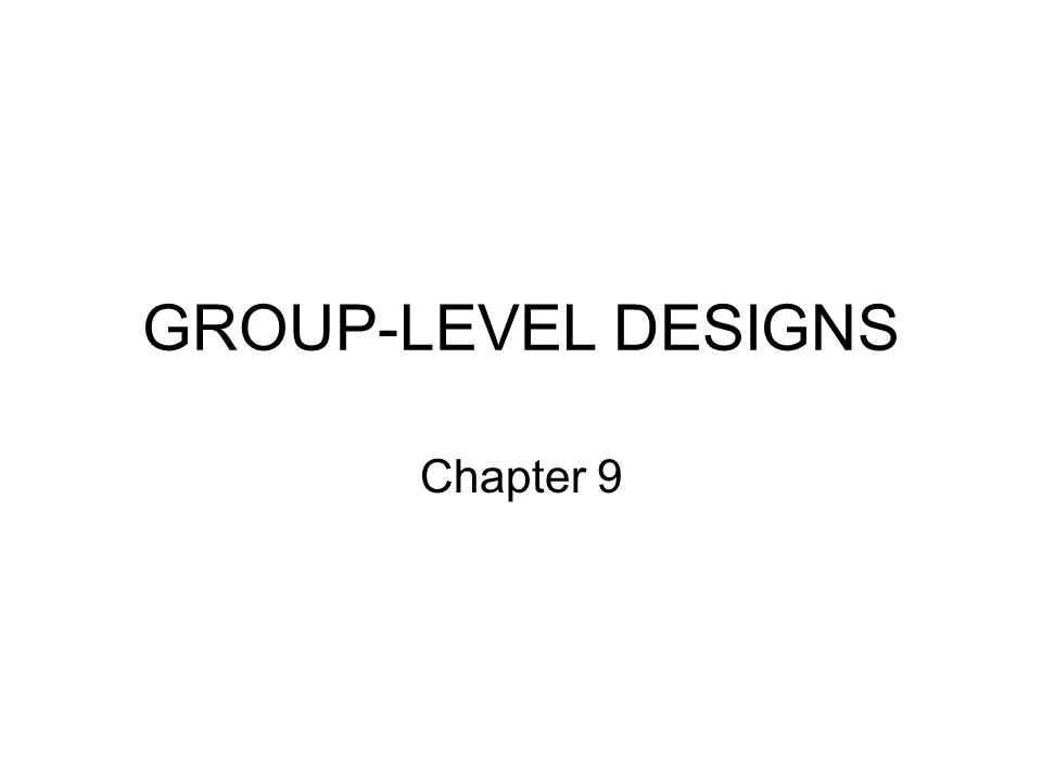 GROUP-LEVEL DESIGNS Chapter 9