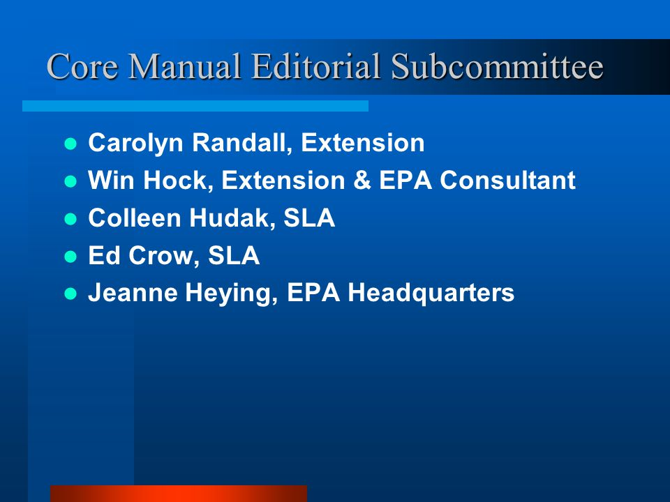 Core Manual Editorial Subcommittee Carolyn Randall, Extension Win Hock, Extension & EPA Consultant Colleen Hudak, SLA Ed Crow, SLA Jeanne Heying, EPA