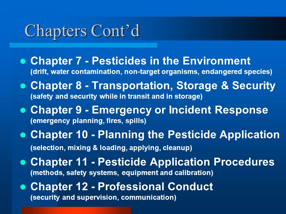 Chapters Cont'd Chapter 7 - Pesticides in the Environment (drift, water contamination, non-target organisms, endangered species) Chapter 8 - Transport