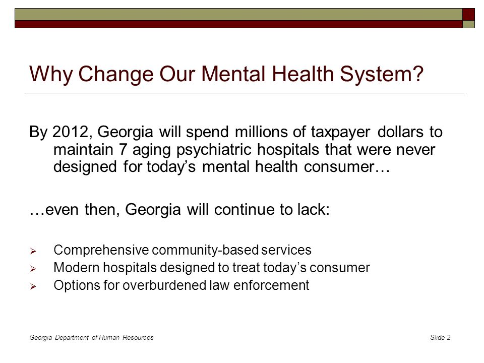 Georgia Department of Human Resources Slide 13 2013 – A New Mental Health System Options for Law Enforcement  Statewide, 90% of forensic evaluations will be completed in jails.