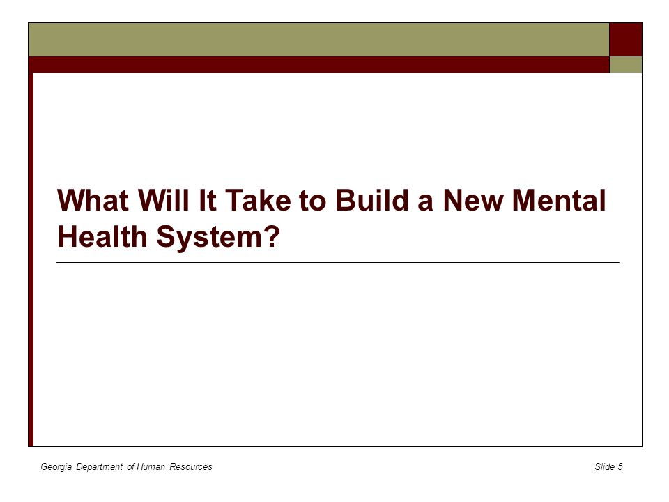 Georgia Department of Human Resources Slide 6 The Right Services Versus 'a Hospital Bed' For the first time, Georgia will provide a range of community-based mental health services to replace hospitalization when appropriate.