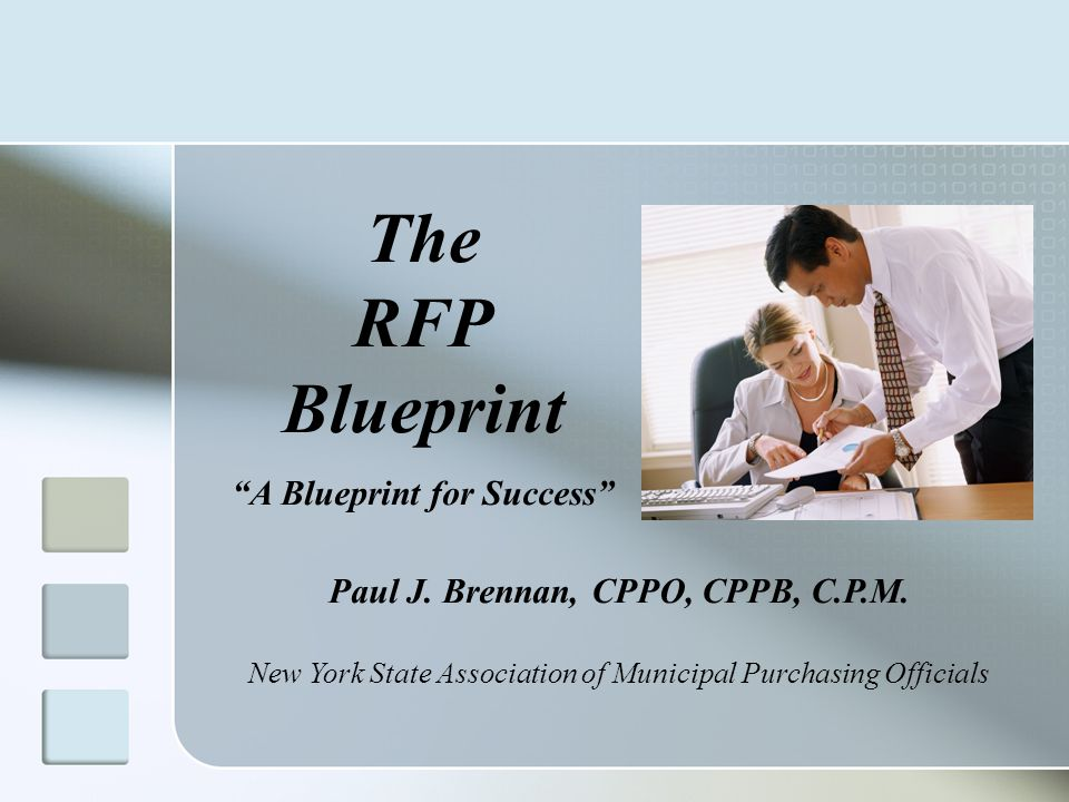 "The RFP Blueprint ""A Blueprint for Success"" Paul J. Brennan, CPPO, CPPB, C.P.M. New York State Association of Municipal Purchasing Officials"