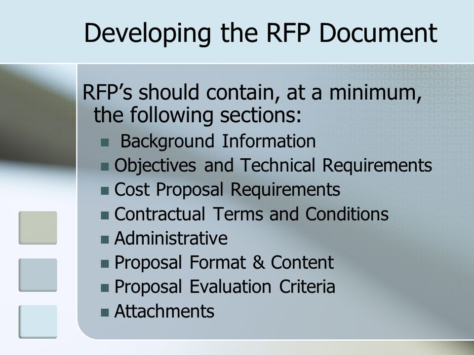 RFP's should contain, at a minimum, the following sections: Background Information Objectives and Technical Requirements Cost Proposal Requirements Co