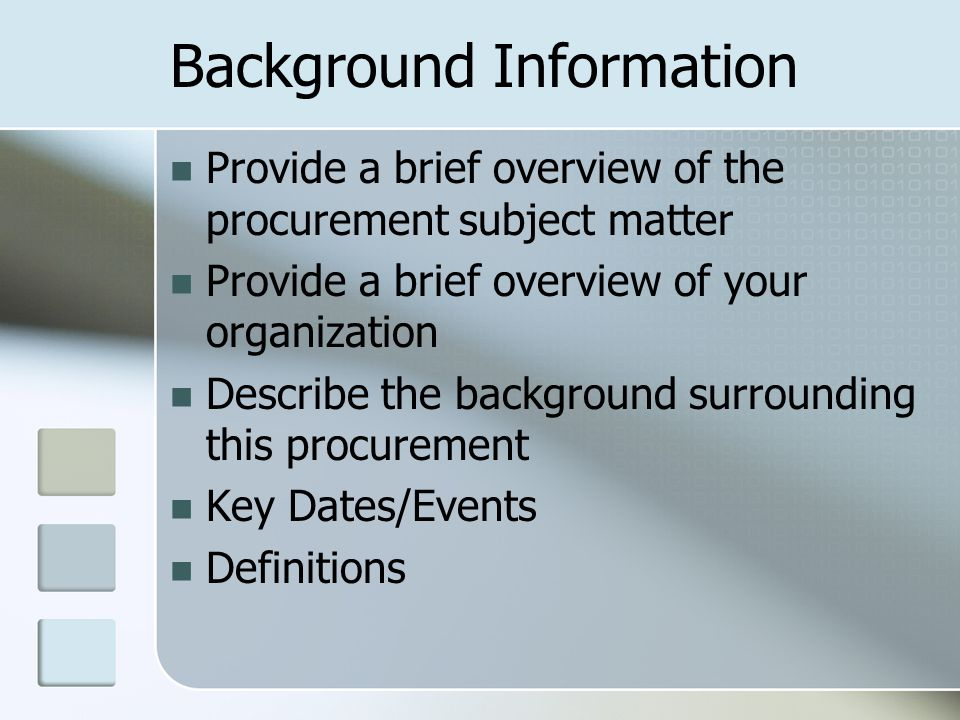 Background Information Provide a brief overview of the procurement subject matter Provide a brief overview of your organization Describe the backgroun