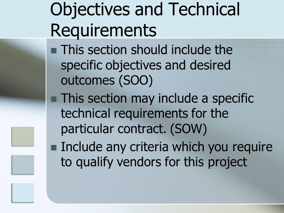 Objectives and Technical Requirements This section should include the specific objectives and desired outcomes (SOO) This section may include a specific technical requirements for the particular contract.