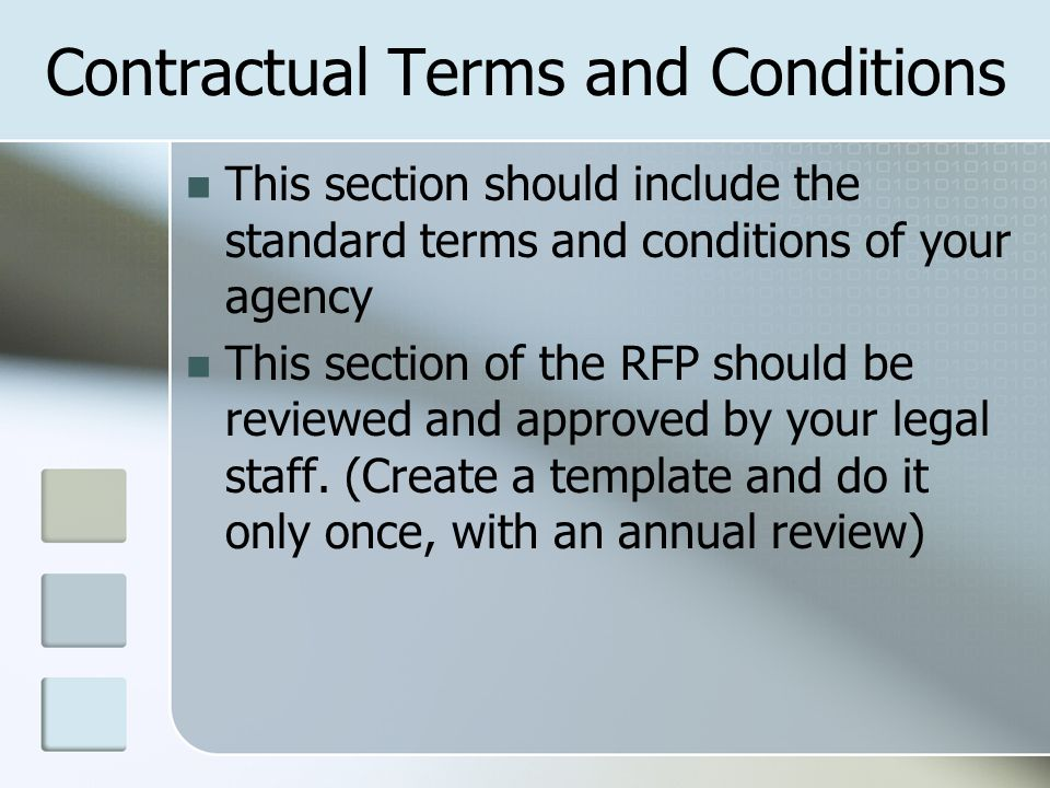 Contractual Terms and Conditions This section should include the standard terms and conditions of your agency This section of the RFP should be reviewed and approved by your legal staff.
