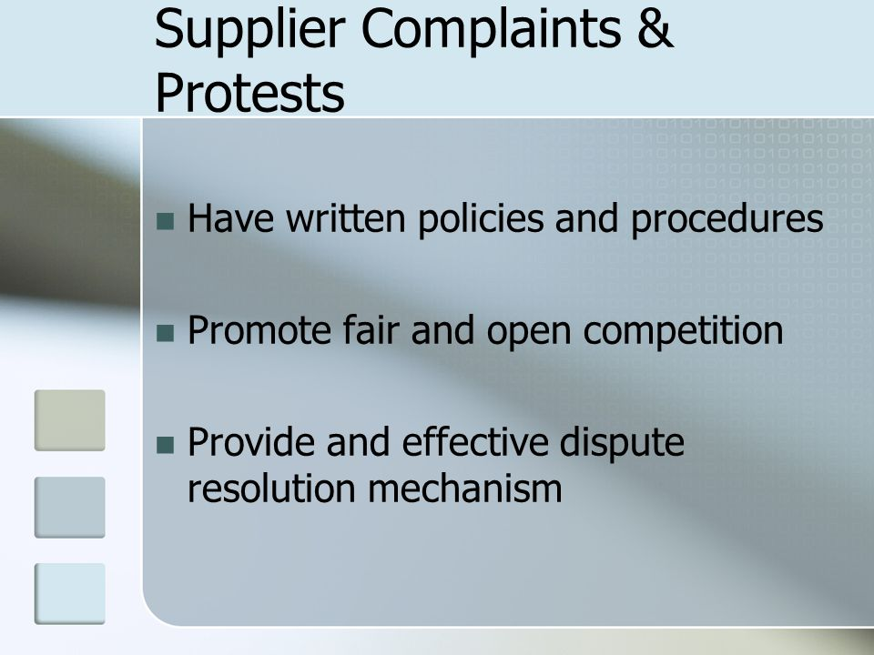 Supplier Complaints & Protests Have written policies and procedures Promote fair and open competition Provide and effective dispute resolution mechani