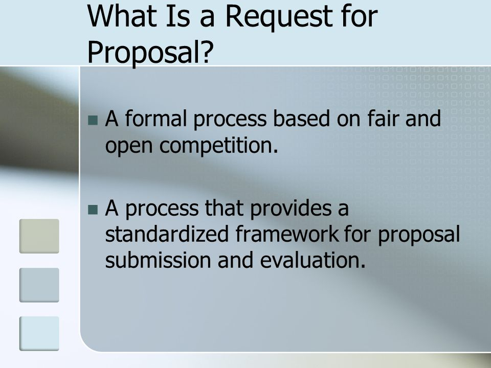 What Is a Request for Proposal? A formal process based on fair and open competition. A process that provides a standardized framework for proposal sub