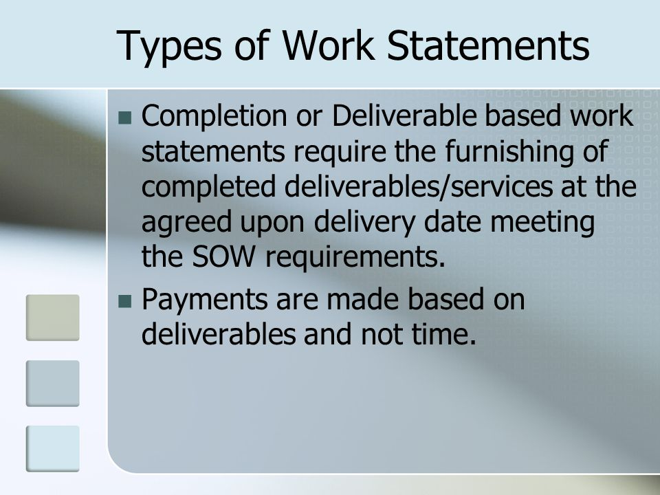 Types of Work Statements Completion or Deliverable based work statements require the furnishing of completed deliverables/services at the agreed upon