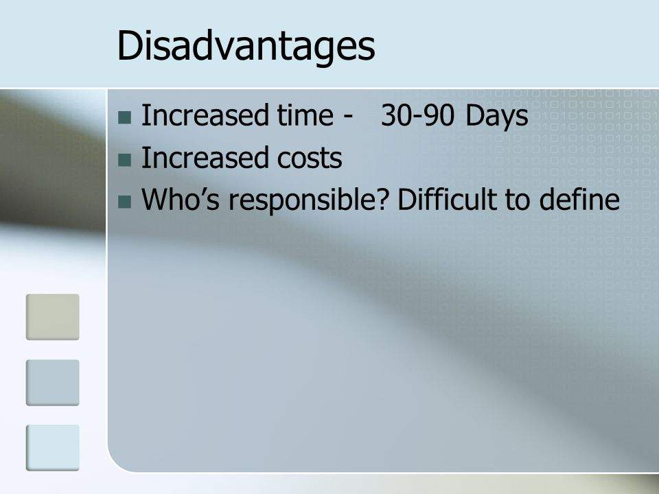 Disadvantages Increased time - 30-90 Days Increased costs Who's responsible Difficult to define