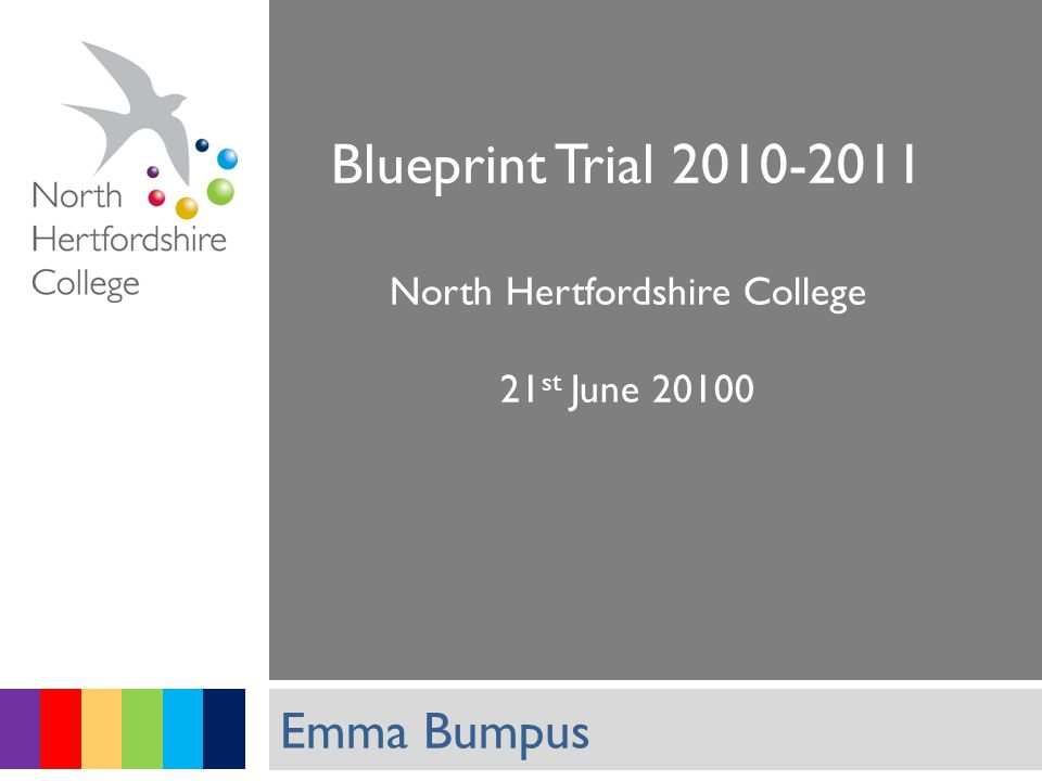 Student Services Blueprint Trial 2010-2011 North Hertfordshire College 21 st June 20100 Emma Bumpus