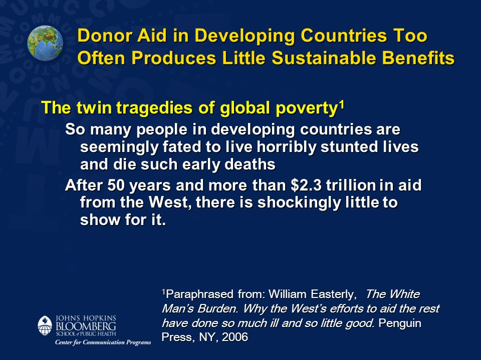 Donor Aid in Developing Countries Too Often Produces Little Sustainable Benefits The twin tragedies of global poverty 1 So many people in developing c