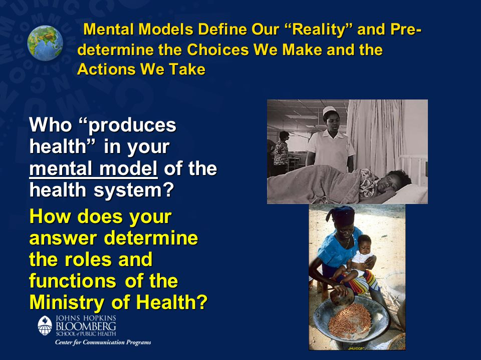 "Mental Models Define Our ""Reality"" and Pre- determine the Choices We Make and the Actions We Take Mental Models Define Our ""Reality"" and Pre- determin"