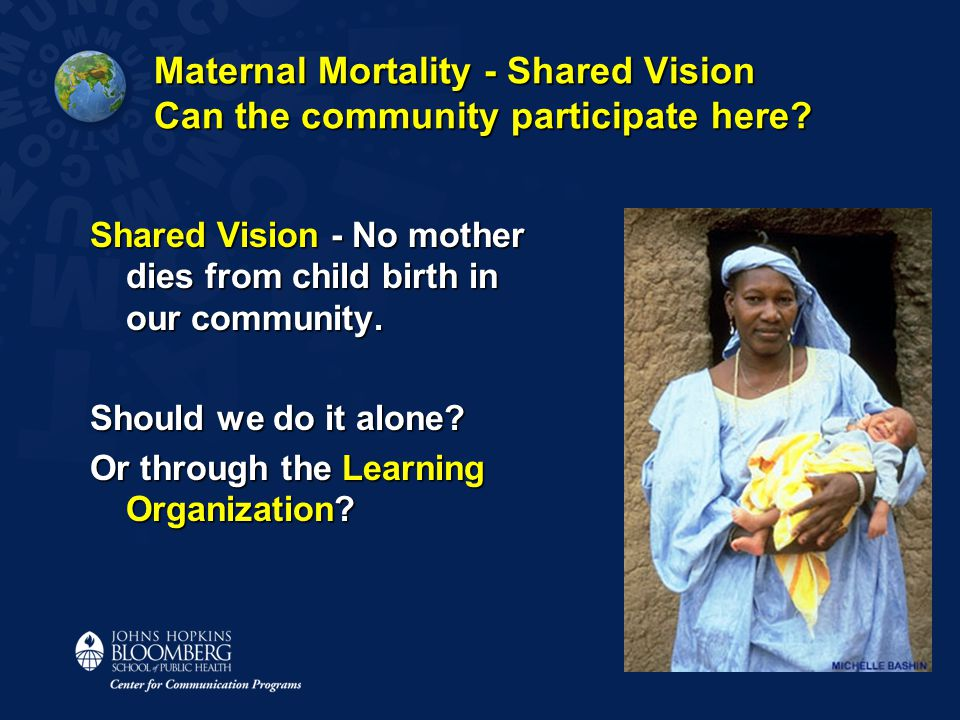 Maternal Mortality - Shared Vision Can the community participate here? Shared Vision - No mother dies from child birth in our community. Should we do