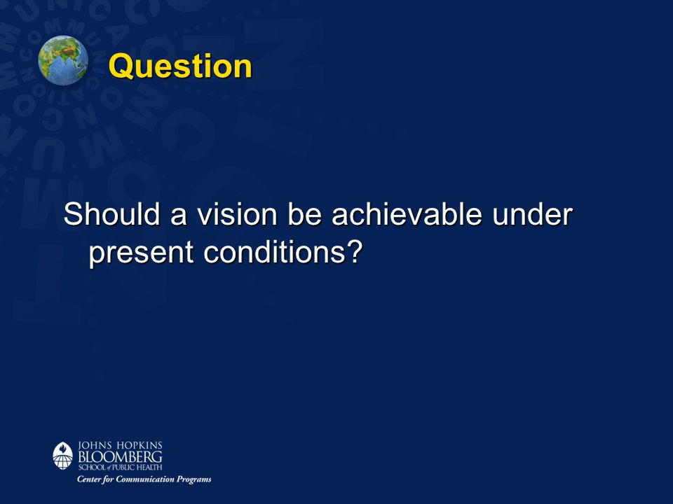 Question Should a vision be achievable under present conditions?
