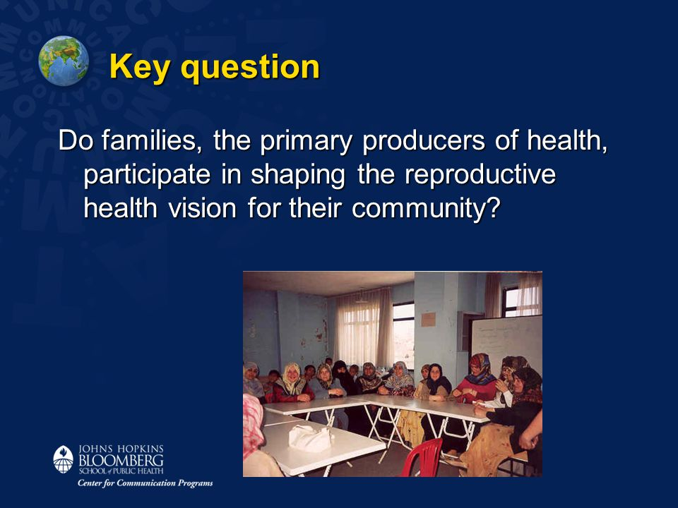 Key question Do families, the primary producers of health, participate in shaping the reproductive health vision for their community?