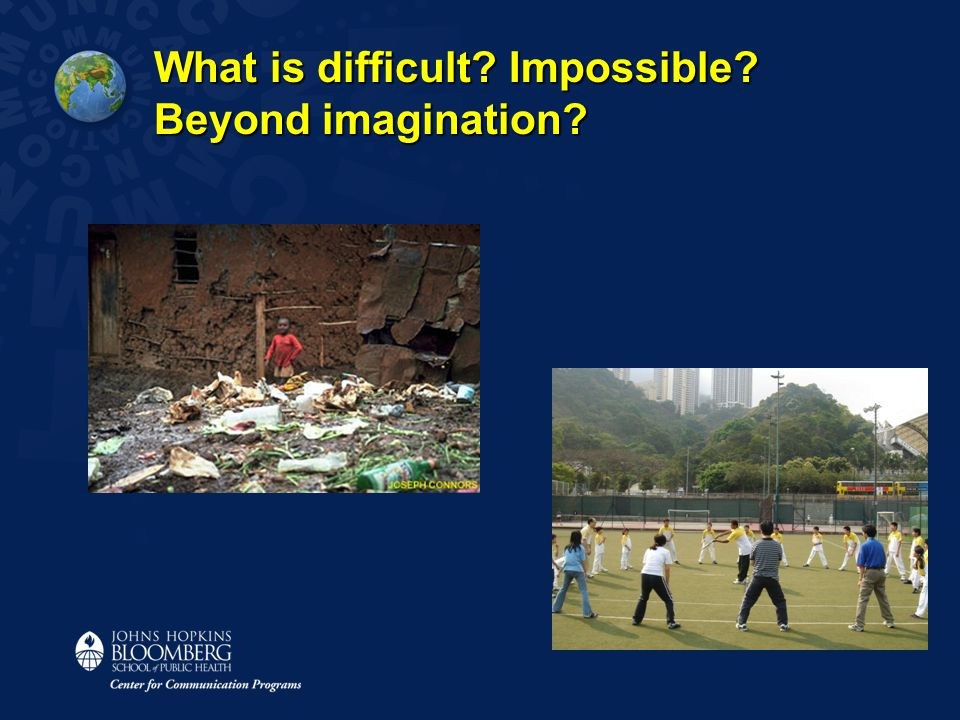 What is difficult? Impossible? Beyond imagination?