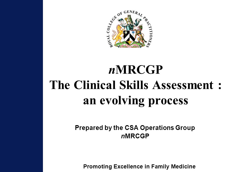 Promoting Excellence in Family Medicine nMRCGP The Clinical Skills Assessment : an evolving process Prepared by the CSA Operations Group nMRCGP