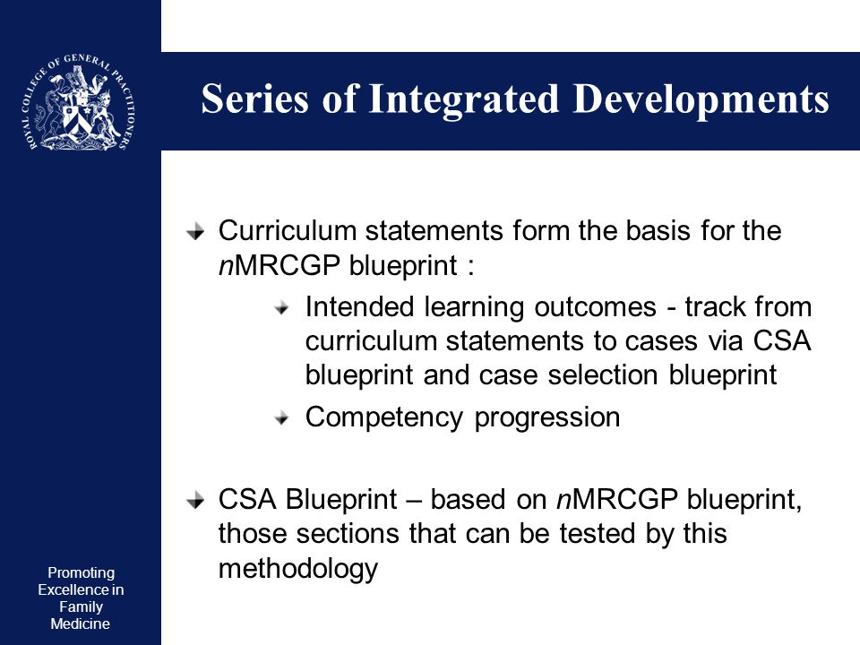 Promoting Excellence in Family Medicine Series of Integrated Developments Curriculum statements form the basis for the nMRCGP blueprint : Intended lea