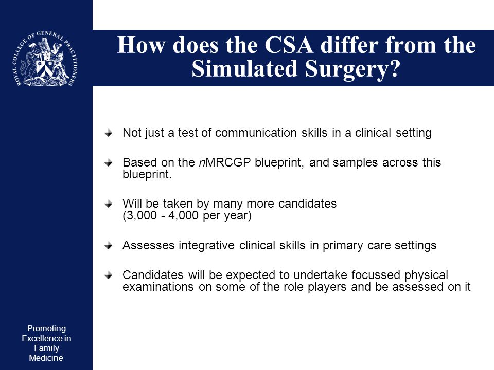 Promoting Excellence in Family Medicine How does the CSA differ from the Simulated Surgery? Not just a test of communication skills in a clinical sett