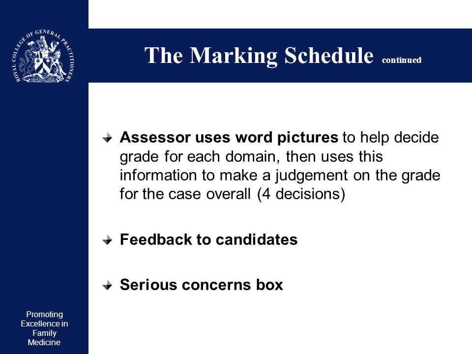 Promoting Excellence in Family Medicine The Marking Schedule continued Assessor uses word pictures to help decide grade for each domain, then uses thi