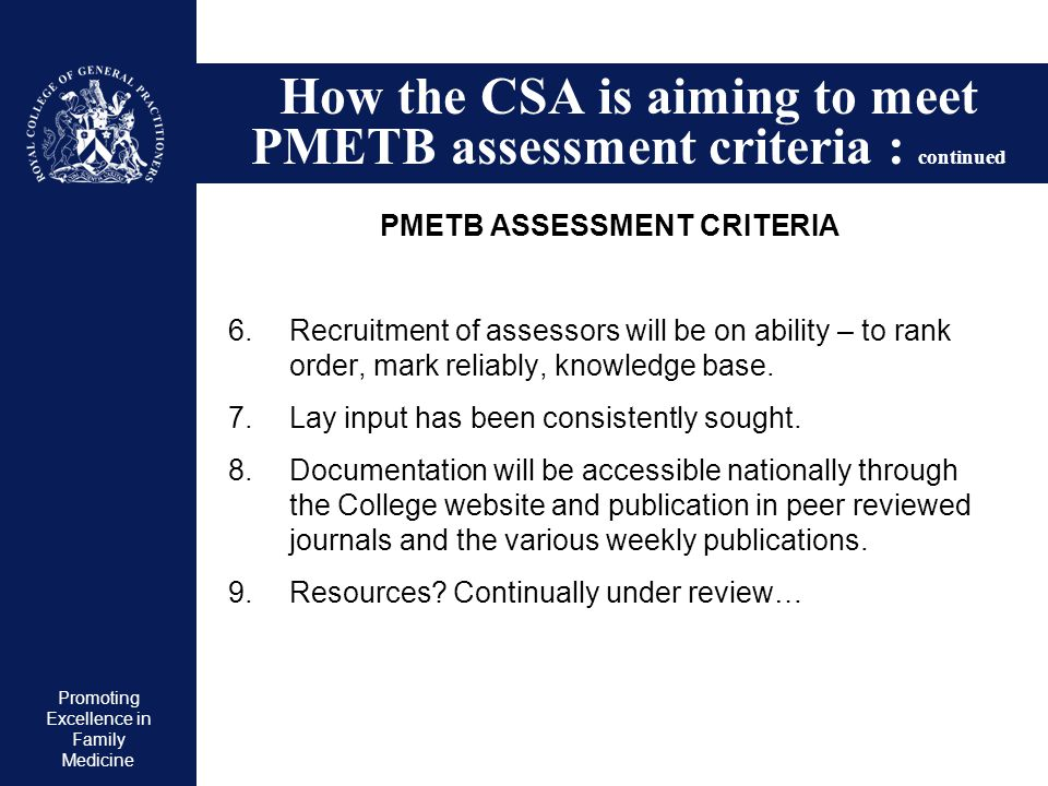 Promoting Excellence in Family Medicine How the CSA is aiming to meet PMETB assessment criteria : continued PMETB ASSESSMENT CRITERIA 6. Recruitment o