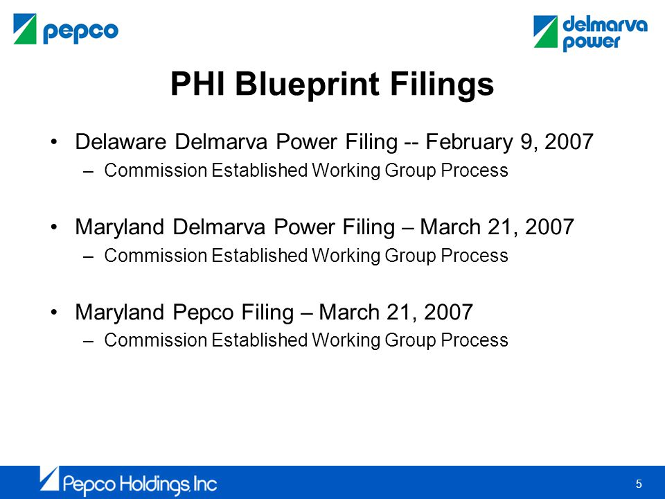 5 PHI Blueprint Filings Delaware Delmarva Power Filing -- February 9, 2007 –Commission Established Working Group Process Maryland Delmarva Power Filin