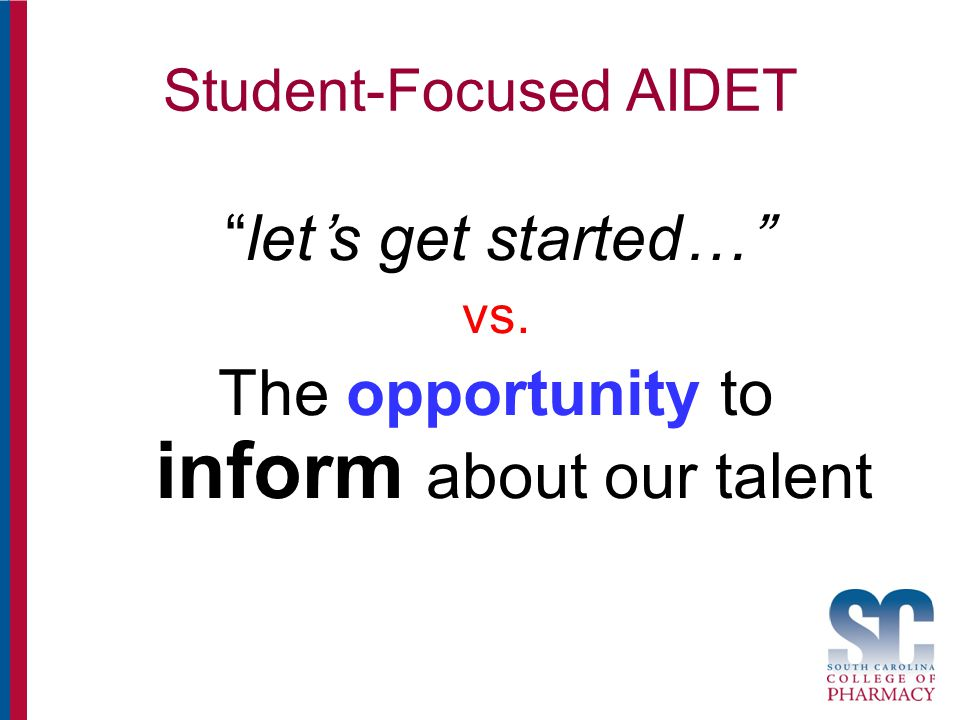 Student-Focused AIDET let's get started… vs. The opportunity to inform about our talent