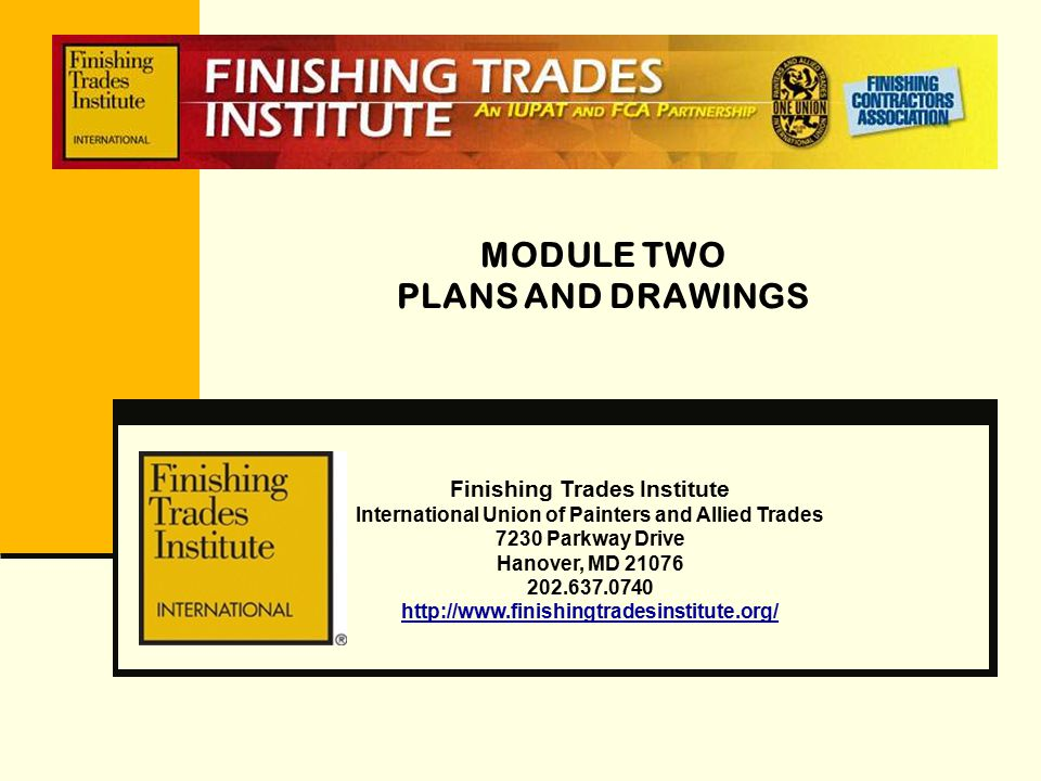 MODULE TWO PLANS AND DRAWINGS Finishing Trades Institute International Union of Painters and Allied Trades 7230 Parkway Drive Hanover, MD 21076 202.63