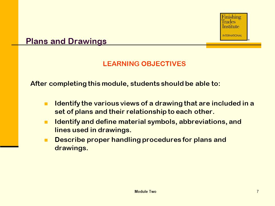 Module Two7 Plans and Drawings LEARNING OBJECTIVES After completing this module, students should be able to: Identify the various views of a drawing t