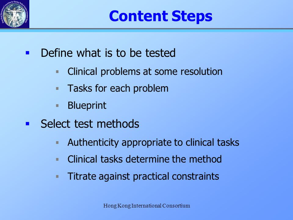Hong Kong International Consortium  Define what is to be tested  Clinical problems at some resolution  Tasks for each problem  Blueprint  Select