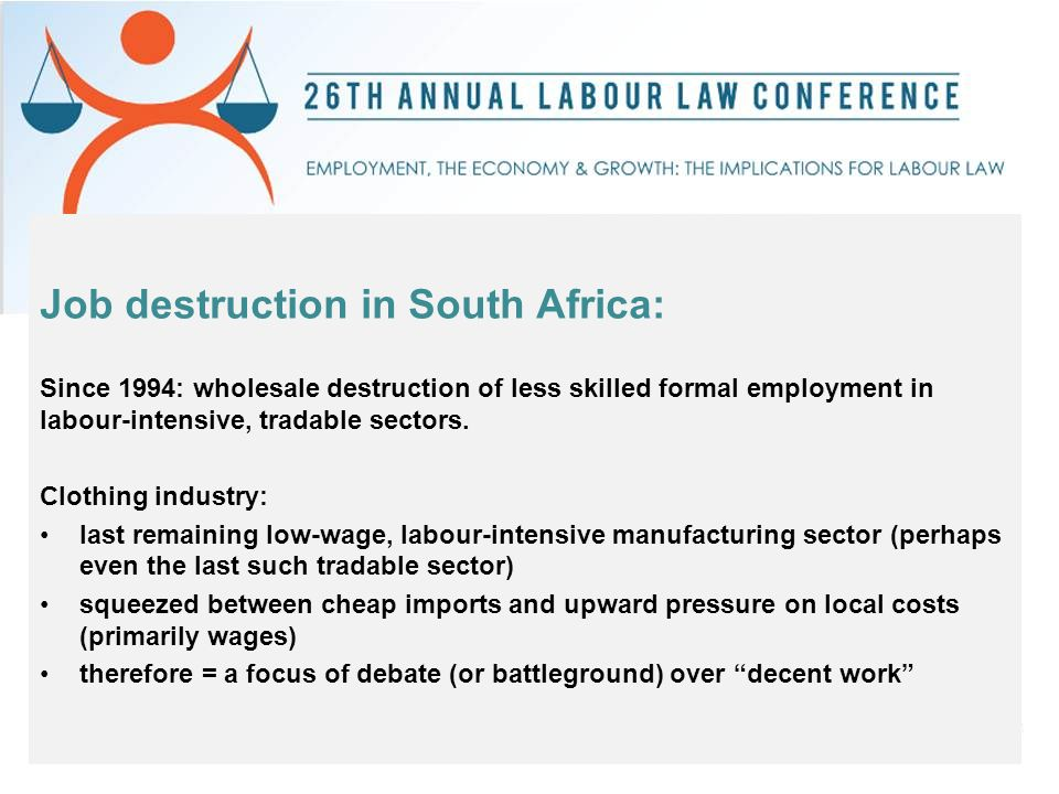 Job destruction in South Africa: Since 1994: wholesale destruction of less skilled formal employment in labour-intensive, tradable sectors.