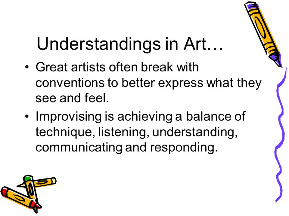 Understandings in Art… Great artists often break with conventions to better express what they see and feel.
