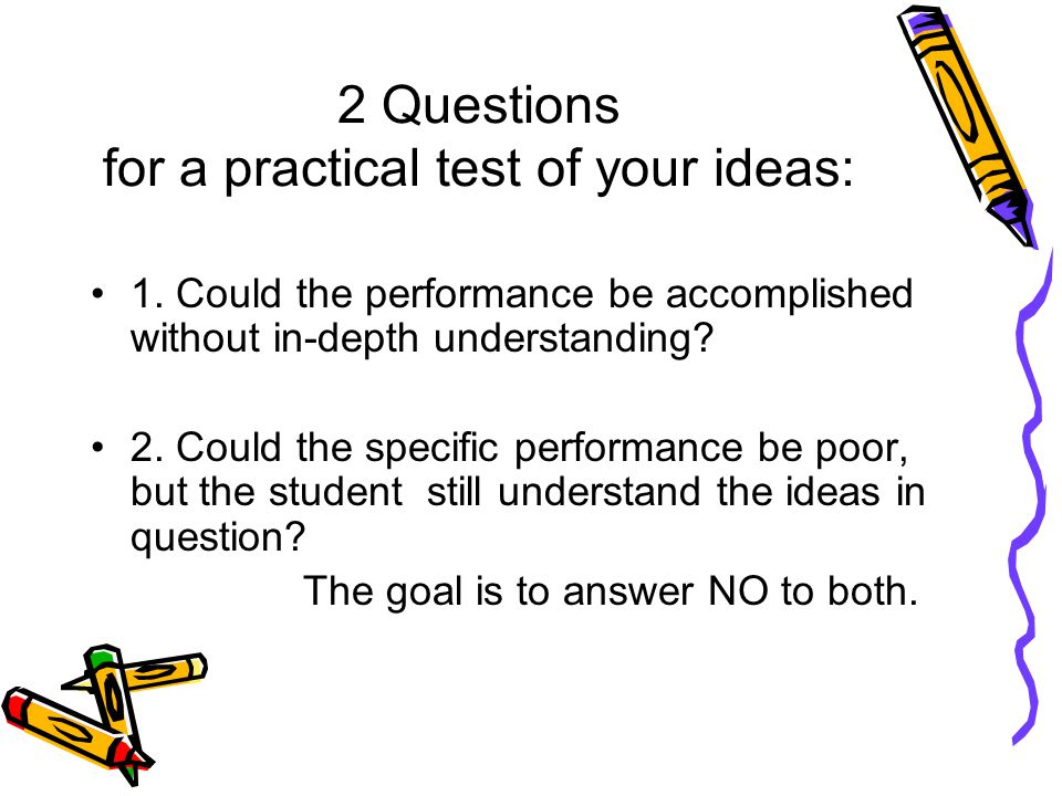 2 Questions for a practical test of your ideas: 1.